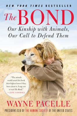 The Bond: Our Kinship with Animals, Our Call to Defend Them, Pacelle, Wayne