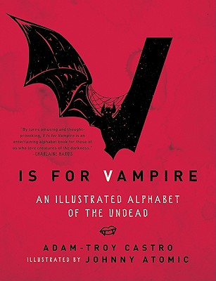 V Is for Vampire: An Illustrated Alphabet of the Undead, Adam-troy Castro