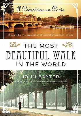 The Most Beautiful Walk in the World: A Pedestrian in Paris, Baxter, John