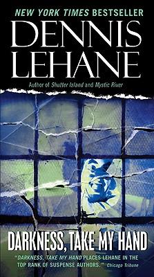 """""""Darkness, Take My Hand"""", """"Lehane, Dennis"""""""