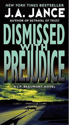 Dismissed with Prejudice: A J.P. Beaumont Novel (J.P. Beaumont Novels), J. A. Jance