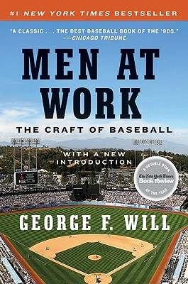 Men at Work: The Craft of Baseball, George F. Will