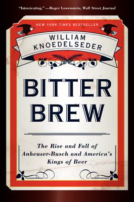 Image for Bitter Brew: The Rise and Fall of Anheuser-Busch and America's Kings of Beer