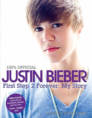 Justin Bieber: First Step 2 Forever (100% Official), Bieber, Justin