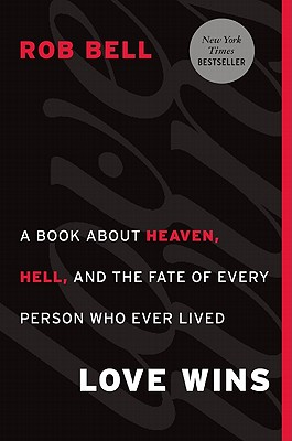 LOVE WINS BOOK ABOUT HEAVEN, HELL, AND THE FATE OF EVERY PERONS WHO EVER LIVED, BELL, ROB