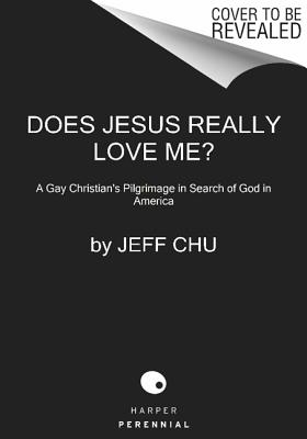 Does Jesus Really Love Me?: A Gay Christian's Pilgrimage in Search of God in America, Chu, Jeff