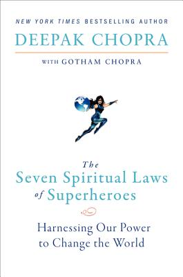 The Seven Spiritual Laws of Superheroes: Harnessing Our Power to Change The World, Chopra, Deepak