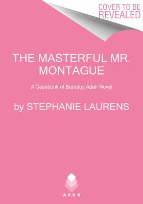 The Masterful Mr. Montague: A Casebook of Barnaby Adair Novel, Stephanie Laurens