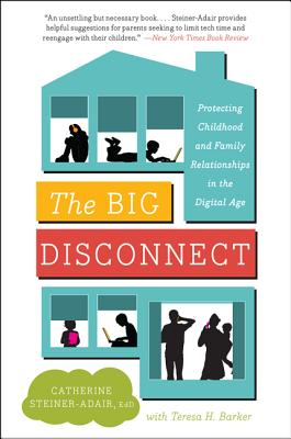 Image for The Big Disconnect: Protecting Childhood and Family Relationships in the Digital Age