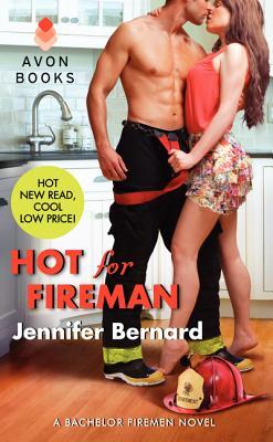 Hot for Fireman: A Bachelor Firemen Novel, Jennifer Bernard