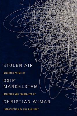 Stolen Air: Selected Poems of Osip Mandelstam, Christian Wiman, Osip Mandelstam