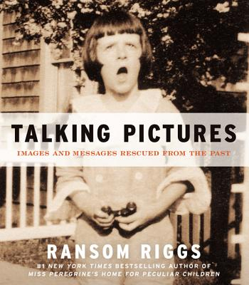 Talking Pictures: Images and Messages Rescued from the Past, Riggs, Ransom