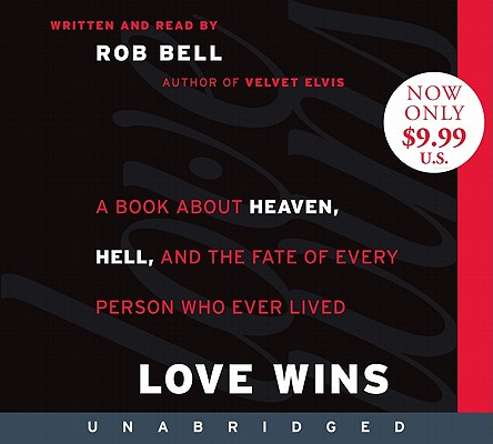 Love Wins Low Price CD: A Book About Heaven, Hell, and the Fate of Every Person Who Ever Lived, Bell, Rob