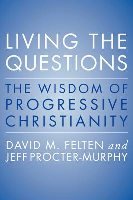 Image for Living the Questions: The Wisdom of Progressive Christianity