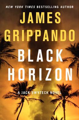 Black Horizon (Jack Swyteck Novel), Grippando, James