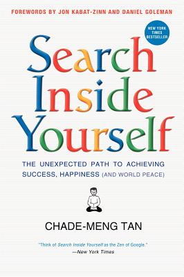 Image for Search Inside Yourself: The Unexpected Path to Achieving Success, Happiness (and World Peace)