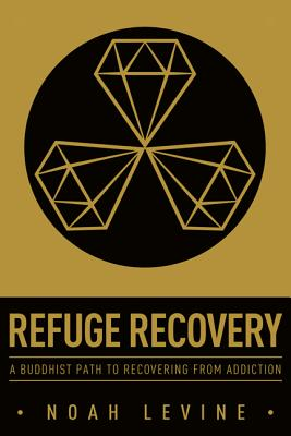 Image for Refuge Recovery: A Buddhist Path to Recovering from Addiction