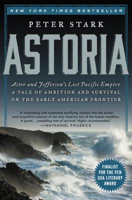 Image for Astoria: John Jacob Astor and Thomas Jefferson's Lost Pacific Empire: A Story of Wealth, Ambition, and Survival