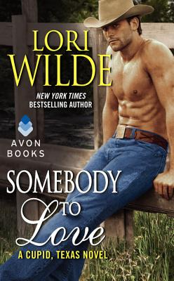 Somebody to Love: A Cupid, Texas Novel, Lori Wilde