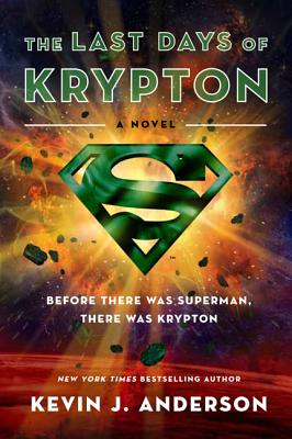 The Last Days of Krypton: A Novel, Kevin J. Anderson