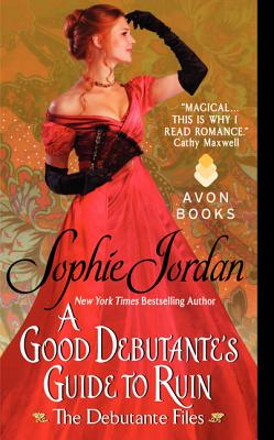 A Good Debutante's Guide to Ruin: The Debutante Files, Sophie Jordan