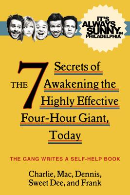 Image for It's Always Sunny in Philadelphia: The 7 Secrets of Awakening the Highly Effective Four-Hour Giant, Today