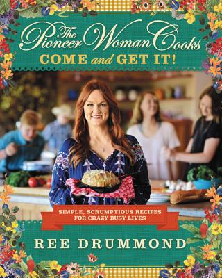 Image for The Pioneer Woman Cooks: Come and Get It!: Simple, Scrumptious Recipes for Crazy Busy Lives