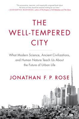 Image for The Well-Tempered City: What Modern Science, Ancient Civilizations, and Human Nature Teach Us About the Future of Urban Life