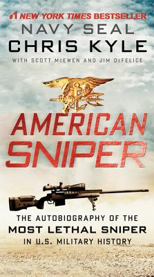 American Sniper: The Autobiography of the Most Lethal Sniper in U.S. Military History, Kyle, Chris, McEwen, Scott, DeFelice, Jim