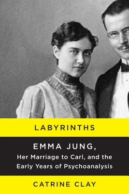 Image for Labyrinths: Emma Jung, Her Marriage to Carl, and the Early Years of Psychoanalysis