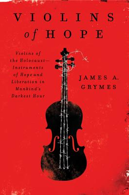 Image for Violins of Hope: Violins of the Holocaust--Instruments of Hope and Liberation in Mankind's Darkest Hour