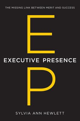 Image for Executive Presence: The Missing Link Between Merit and Success