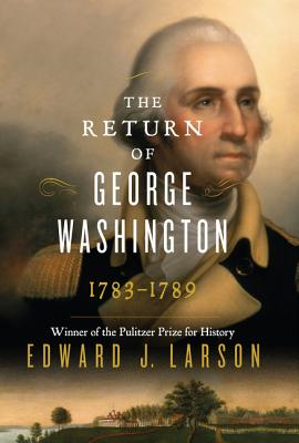 Image for The Return of George Washington: 1783-1789 **SIGNED & DATED, 1st Edition /1st Printing + Photo**