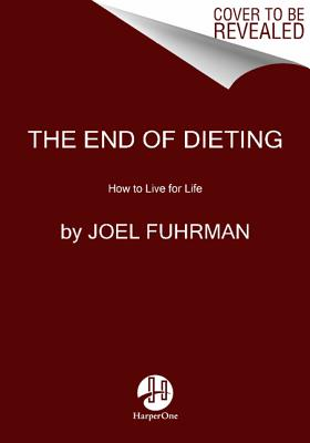 The End of Dieting: How to Live for Life, Joel Fuhrman