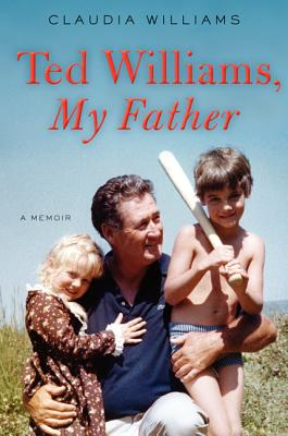 TED WILLIAMS  MY FATHER, CLAUDIA WILLIAMS