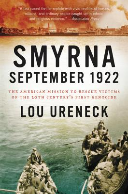 Smyrna, September 1922: The American Mission to Rescue Victims of the 20th Century's First Genocide, Lou Ureneck