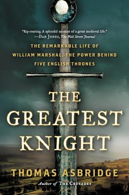 Image for The Greatest Knight: The Remarkable Life of William Marshal, the Power Behind Five English Thrones