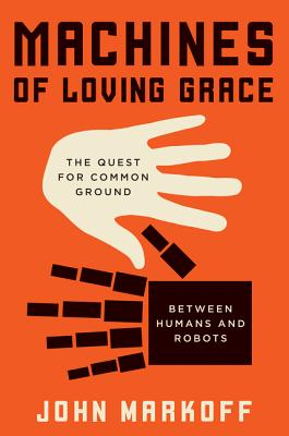 Image for Machines of Loving Grace: The Quest for Common Ground Between Humans and Robots