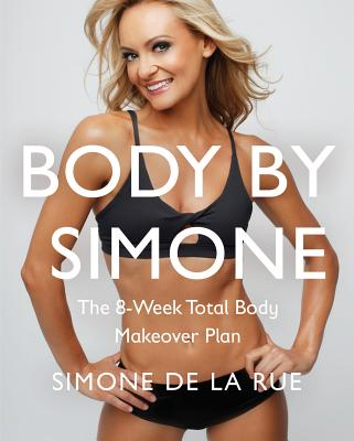 Image for Body By Simone: The 8-Week Total Body Makeover Plan