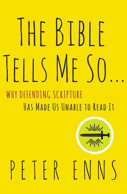 The Bible Tells Me So: Why Defending Scripture Has Made Us Unable to Read It, Peter Enns