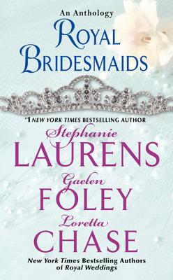 Royal Bridesmaids: An Anthology, Laurens, Stephanie, Foley, Gaelen, Chase, Loretta