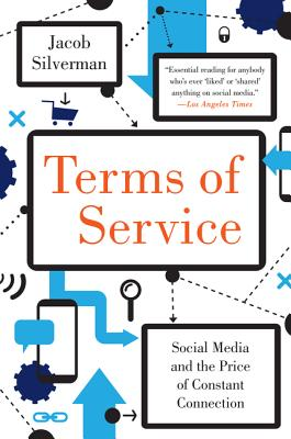 Image for Terms of Service: Social Media and the Price of Constant Connection