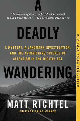Image for A Deadly Wandering: A Mystery, a Landmark Investigation, and the Astonishing Science of Attention in the Digital Age