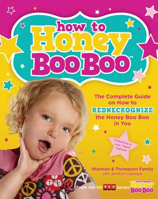 How to Honey Boo Boo: The Complete Guide on How to Redneckognize the Honey Boo Boo in You, Shannon & Thompson Family; Levesque, Jennifer