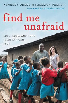 Image for Find Me Unafraid: Love, Loss, and Hope in an African Slum
