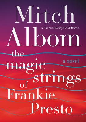 The Magic Strings of Frankie Presto: A Novel, Mitch Albom