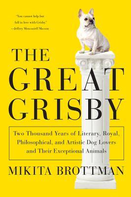 Image for The Great Grisby: Two Thousand Years of Literary, Royal, Philosophical, and Artistic Dog Lovers and Their Exceptional Animals