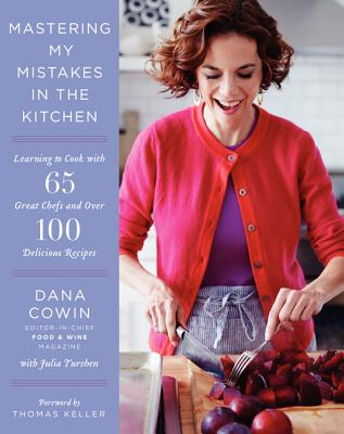 Image for Mastering My Mistakes in the Kitchen: Learning to Cook with 65 Great Chefs and Over 100 Delicious Recipes