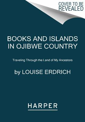 Image for Books and Islands in Ojibwe Country: Traveling Through the Land of My Ancestors