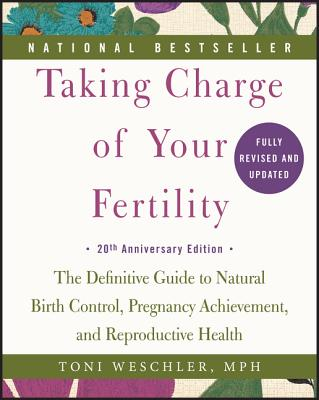Image for TAKING CHARGE OF YOUR FERTILITY : THE DEFINITIVE GUIDE TO NATURAL BIRTH CONTROL, PREGNANCY ACHIEVEMENT